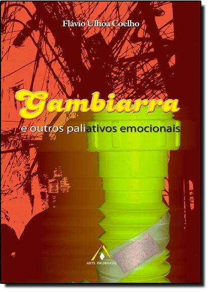 Gambiarra e Outros Paliativos Emocionais, livro de Flavio Ulhoa Coelho