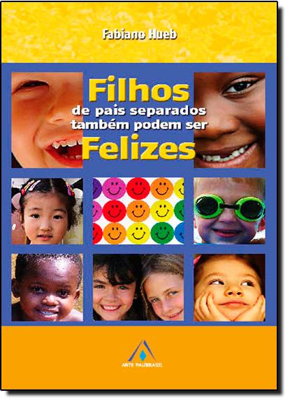 Filhos de Pais Separados Também Podem Ser Felizes, livro de Fabiano Hueb
