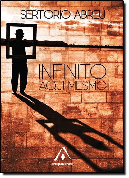 Infinito, Aqui Mesmo, livro de Sertorio Abreu