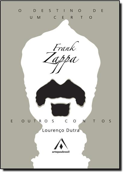 Destino de Um Certo Frank Zappa e Outros Contos, O, livro de Lourenço Dutra