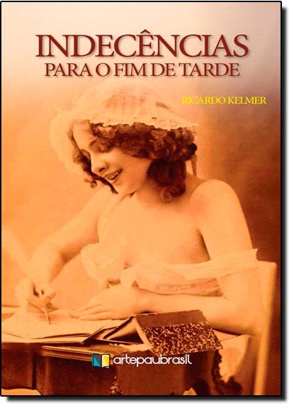 Indecências Para o Fim de Tarde, livro de Ricardo Kelmer