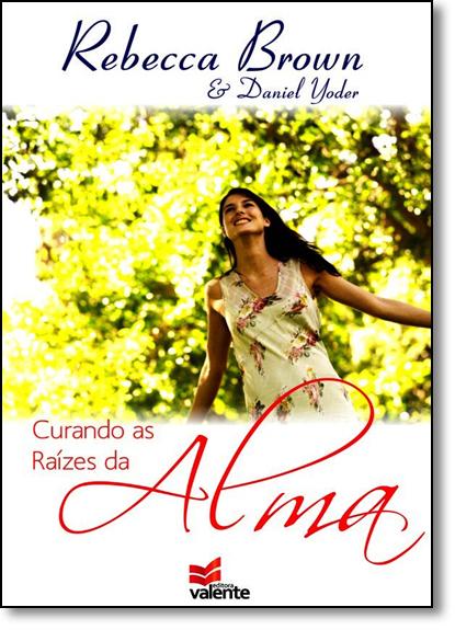 Curando as Raízes da Alma, livro de Rebecca Brown