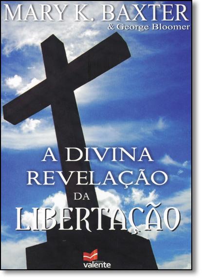 Divina Revelação Da Libertação, A, livro de Mary K. Baxter