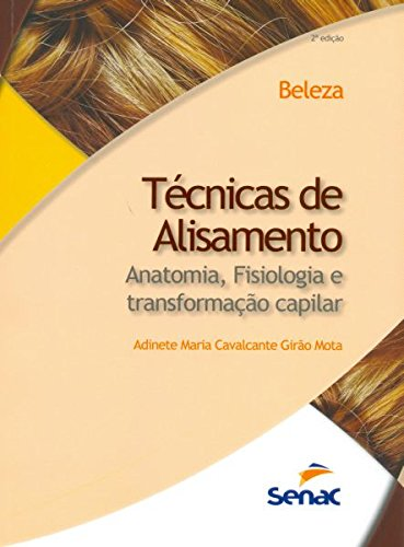 Técnicas de Alisamento: Anatomia, Fisiologia e Transformaçao Capilar, livro de Adinete Maria Cavalcante Girão Mota