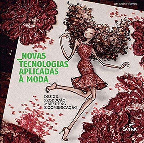 Novas Tecnologias Aplicadas à Moda. Design, Produção, Marketing e Comunicação, livro de José Antonio Guerrero