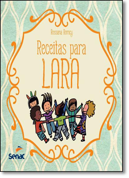 Receitas Para Lara, livro de Rossana Romcy