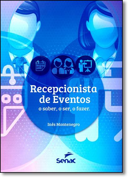Recepcionista de Eventos: O Ser, o Saber, o Fazer, livro de Inês Montenegro