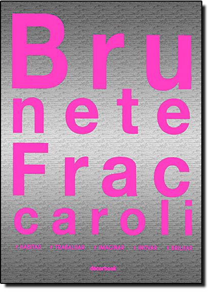 Brunete Fraccaroli: Habitar, Trabalhar, Imaginar, Inovar, Brilhar, livro de Brunete Fraccaroli