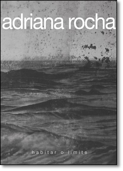 Adriana Rocha: Habitar o Limite, livro de Antonio Carlos Gouveia Júnior
