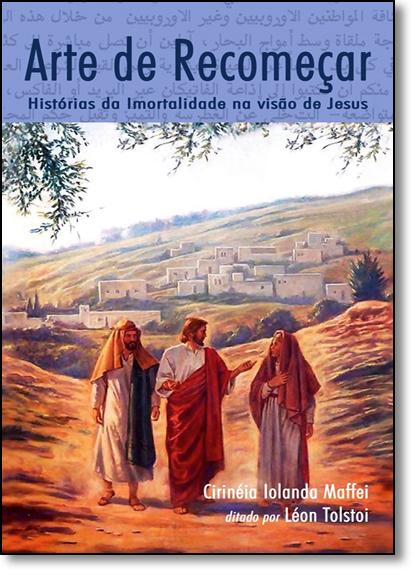 Arte de Recomeçar: Histórias da Imortalidade na Visão de Jesus, livro de Cirinéia Iolanda Maffei