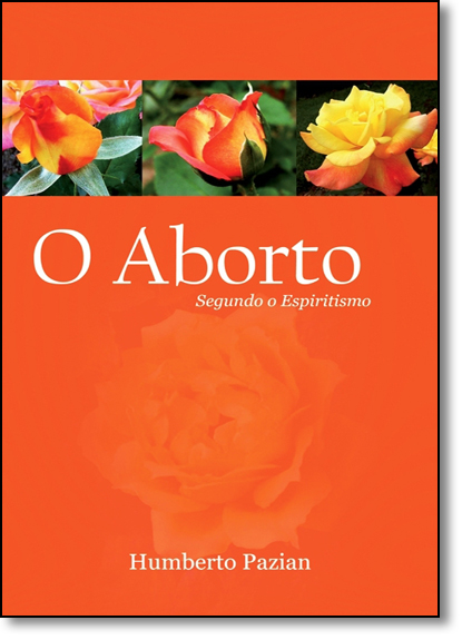 Aborto Segundo o Espiritismo, O, livro de Humberto Pazian