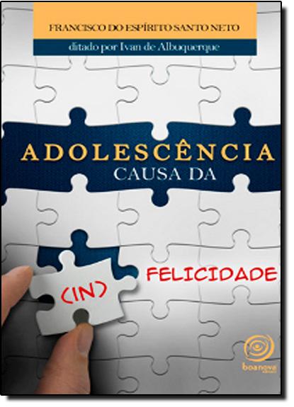 Adolescência Causa da ( In ) Felicidade, livro de Francisco do Espírito Santo Neto | Ivan de Albuquerque