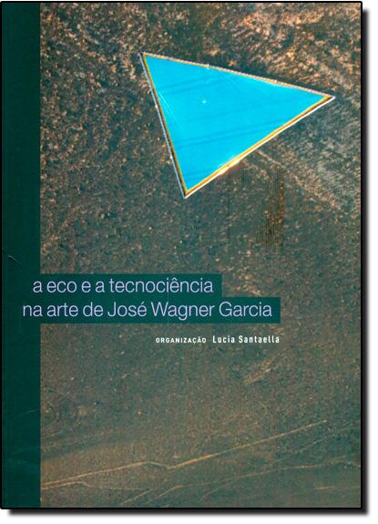 Eco e a Tecnociência na Arte de José Wagner Garcia, A, livro de Lúcia Santaella