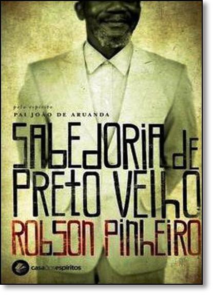 Sabedoria de Preto-velho, livro de Robson Pinheiro