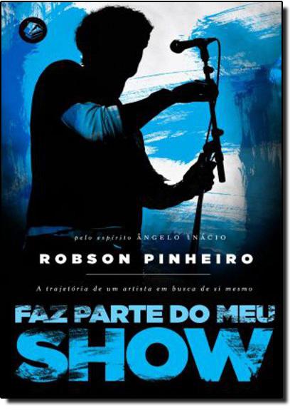 Faz Parte do Meu Show, livro de Robson Pinheiro