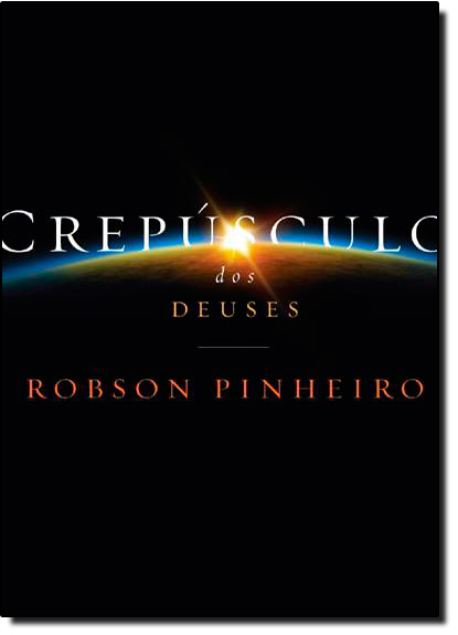 Crepúsculo dos Deuses, livro de Robson Pinheiro