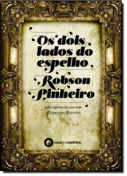 Dois Lados do Espelho, os, livro de Robson Pinheiro