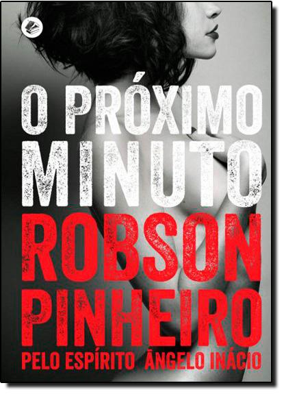 Próximo Minuto, O, livro de Robson Pinheiro