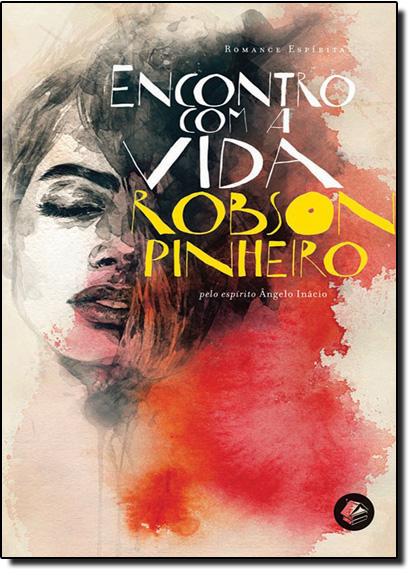 Encontro Com a Vida, livro de Robson Pinheiro