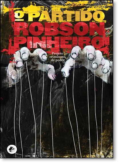 Partido, O: Projeto Criminoso de Poder - Vol.1 - Série A Política das Sombras, livro de Robson Pinheiro