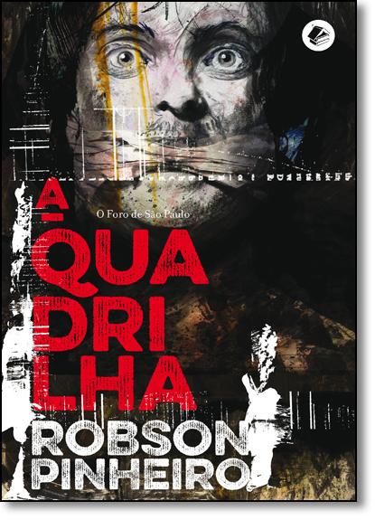Quadrilha, A: O Foro de São Paulo - Vol.2 - Série A Política das Sombras, livro de Robson Pinheiro