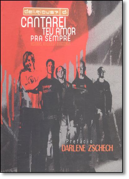 Cantarei Teu Amor pra Sempre: Histórias , Reflexões e Devocionais, livro de Darlene Zschech