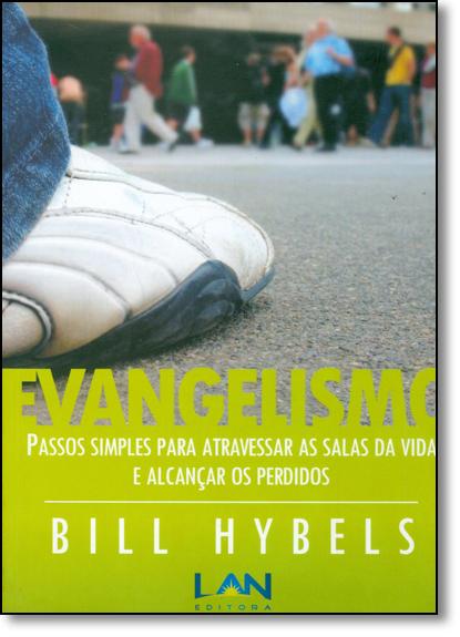 Evangelismo: Passos Simples Para Atravessar as Salas da Vida e Alcançar os Perdidos, livro de Bill Hybels