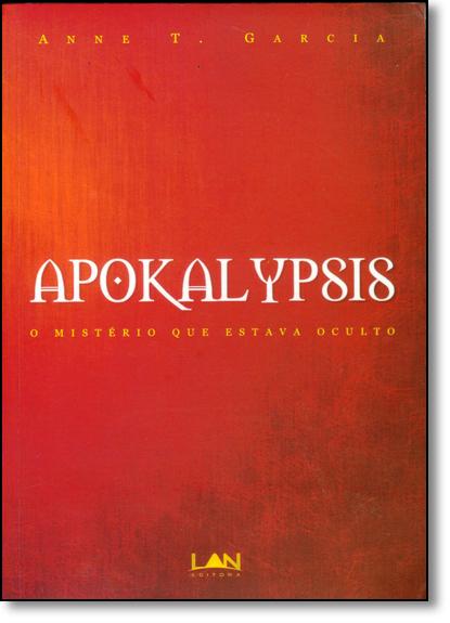 Apokalypsis: o Mistério que Estava Oculto, livro de Anne T. Garcia