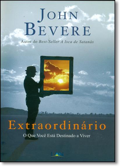 Extraordinário: O Que Você Está Destinado a Viver, livro de John Bevere