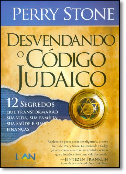 Desvendando o Código Judaico: 12 Segredos que Transformarão sua Vida, Sua Família, sua Saúde e Suas Finanças, livro de Perry Stone