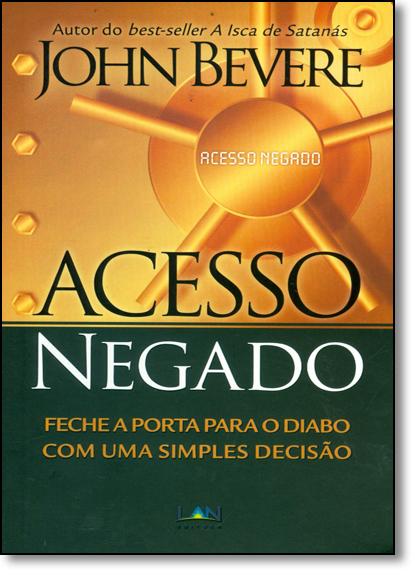 Acesso Negado: Feche a Porta Para o Diabo Com Uma Simples Decisão, livro de John Bevere