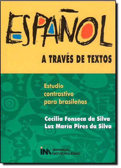 Espanhol a Través de Textos: Estilo Constrastivo Para Brasileiros, livro de Cecilia Fonseca da Silva
