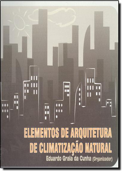 Elementos de Arquitetura de Climatização Natural, livro de Eduardo Grala da Cunha