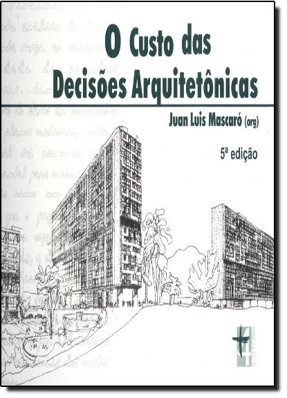 Custo das Decisões Arquitetônicas, O, livro de Juan Luis Mascaró