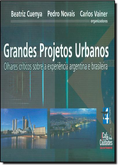 Grandes Projetos Urbanos: Olhares Críticos Sobre a Experiência Argentina e Brasileira, livro de Beatriz Cuenya