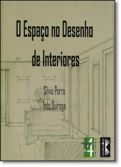 Espaço no Desenho de Interiores, O, livro de Silvia P. Porro