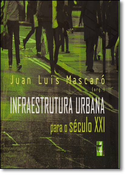 Infraestrutura Urbana Para o Século Xxi, livro de Juan Luis Mascaró