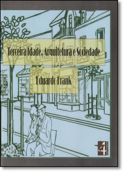 Terceira Idade, Arquitetura e Sociedade, livro de Eduardo Frank