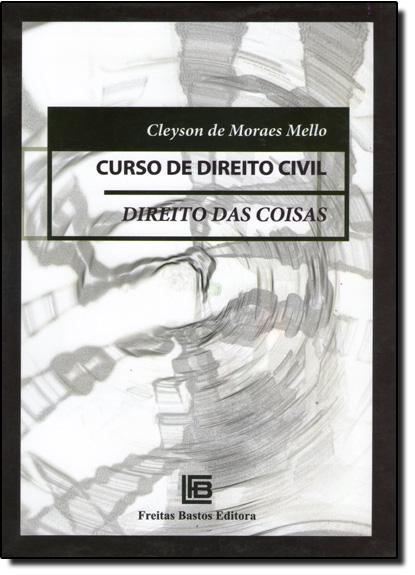Curso de Direito Civil: Direito das Coisas, livro de Cleyson de Moares Mello