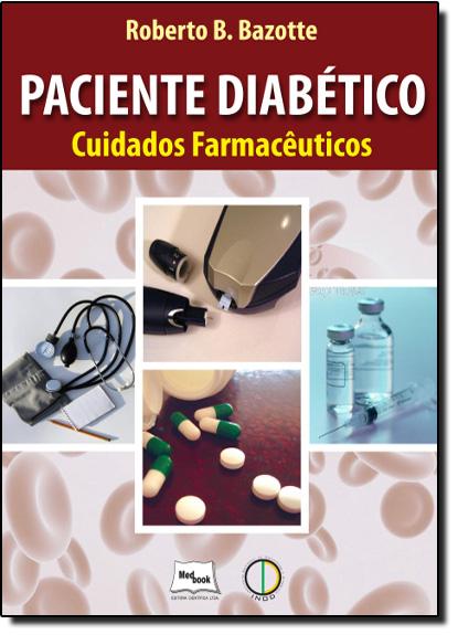 Paciente Diabético: Cuidados Farmacêuticos, livro de Roberto B. Bazzote