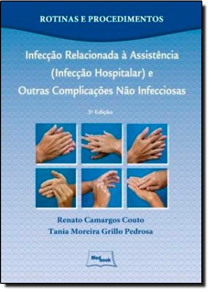 Infecção Relacionada a Assistência ( Infecção Hospitalar ) e Outras Complicações Não Infecciosas, livro de Renato Camargos Couto