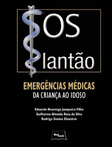 S O S Plantão: Emergências Médicas da Criança ao Idoso, livro de Eduardo Alvarenga Junqueira Filho