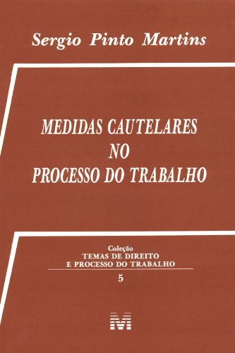 Medidas Cautelares no Processo do Trabalho, livro de Sergio Pinto Martins