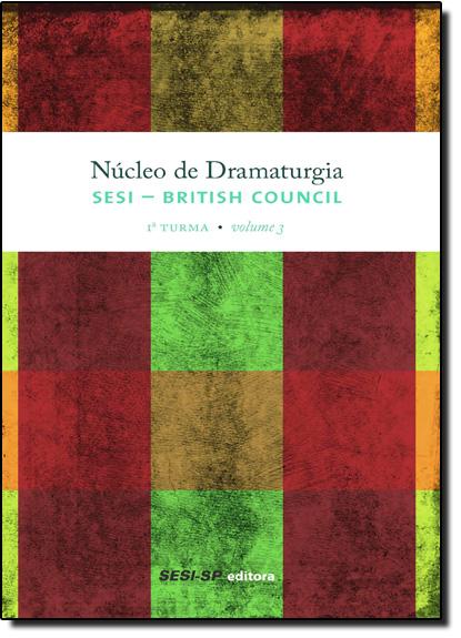 Núcleo de Dramaturgia Sesi British Council - 1ª Turma - Vol.3 - Coleção Teatro Popular do Sesi, livro de SESI-SP
