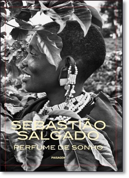 Perfume de Sonho, livro de Sebastião Salgado