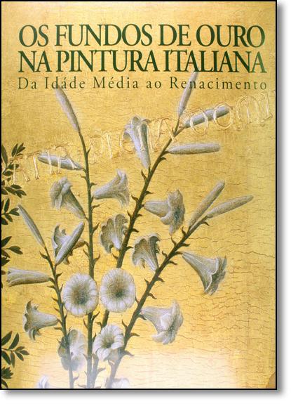 Fundos de Ouro na Pintura Italiana, Os: Da Idade Média ao Renascimento, livro de Scala