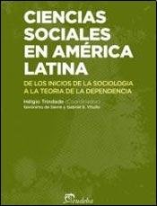 Ciencias sociales en América Latina - De los inicios de la sociologia a la teoría de la dependencia, livro de Hélgio Trindade (coord.), Gerónimo de Sierra, Gabriel E. Vitullo