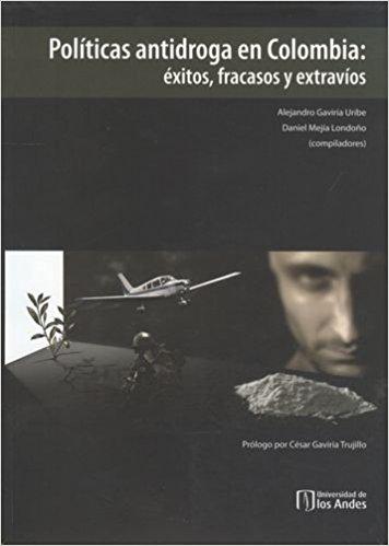 Políticas antidroga en Colombia: éxitos, fracasos y extravíos, livro de Alejandro Gaviria Uribe, Daniel Mejía Londoño (orgs.)