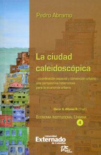 La ciudad caleidoscópica - Coordinación espacial y convención urbana: una perspectiva heterodoxa para la economia urbana, livro de Pedro Abramo