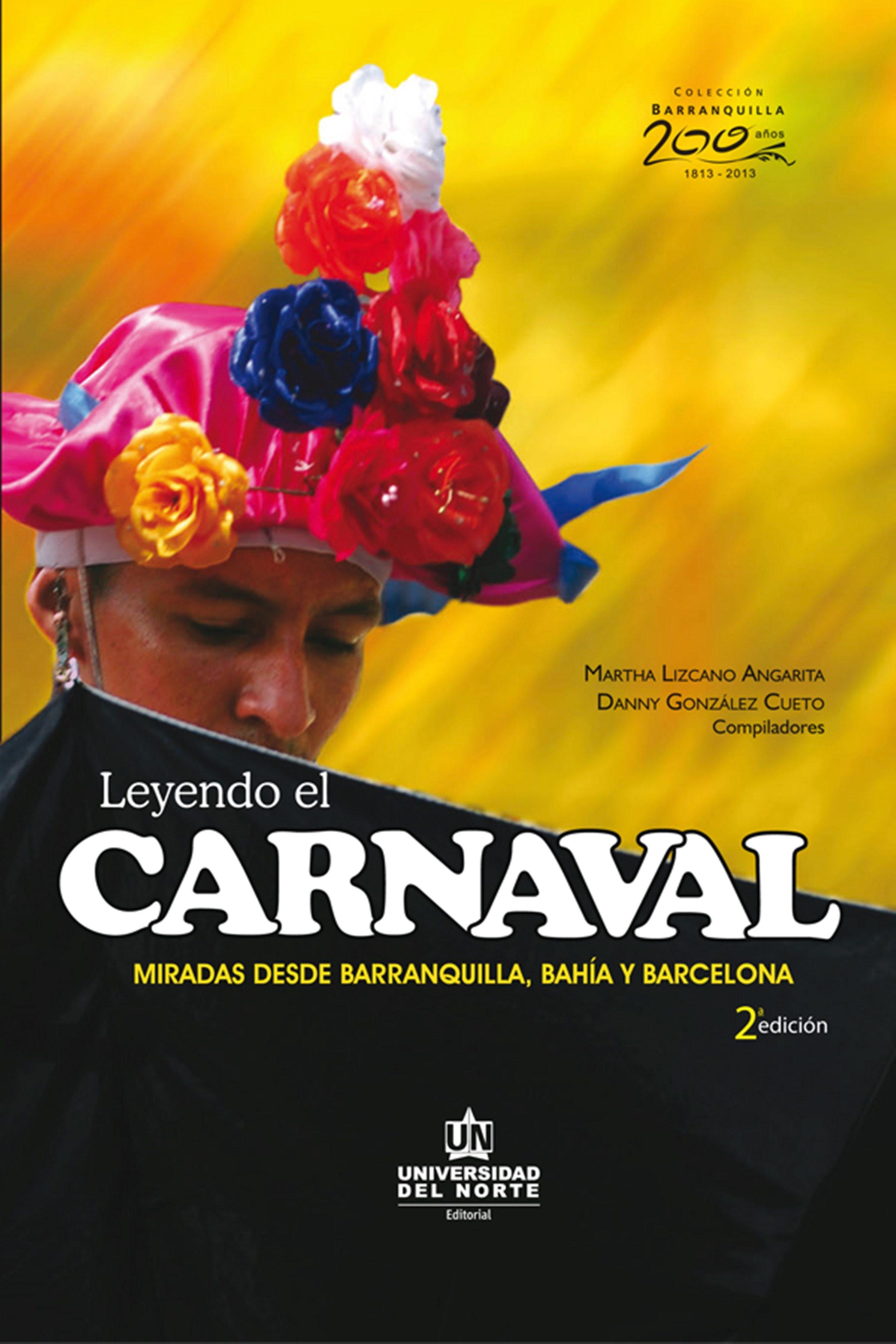 Leyendo el carnaval - Miradas desde Barranquilla, Bahía y Barcelona - 2ª edición, livro de Martha Lizcano Angarita, Danny González Cueto (orgs.)